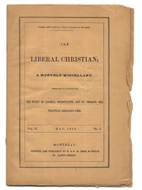 THE LIBERAL CHRISTIAN; A MONTHLY MISCELLANY, DESIGNED TO ILLUSTRATE THE SPIRIT OF LIBERAL CHRISTIANITY, AND TO PROMOTE THE PRACTICAL RELIGIOUS LIFE. VOL. II. MAY, 1855. NO. 5 [cover title]