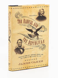 The Radical and the Republican; Frederick Douglass, Abraham Lincoln, and the Triumph of Antislavery Politics