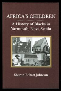 image of AFRICA'S CHILDREN: A HISTORY OF BLACKS IN YARMOUTH, NOVA SCOTIA.