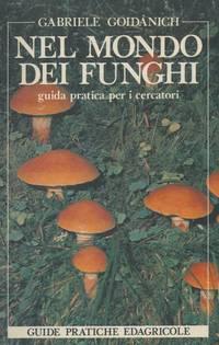 Nel mondo dei funghi. Guida pratica per i cercatori.