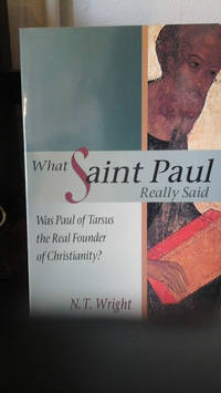 image of What Saint Paul Really Said: Was Paul of Tarsus the Real Founder of Christianity?