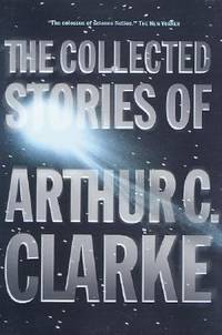The Collected Stories of Arthur C. Clarke by Arthur C. Clarke - 2001