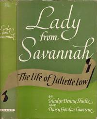 Lady From Savannah The Life of Juliette Low by  Daisy Gordon  Gladys Denny; Lawrence - Hardcover - Second Edition - 1958 - from Americana Books ABAA and Biblio.com