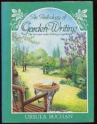 An Anthology of Garden Writing: The Lives and Works of Five Great Gardeners