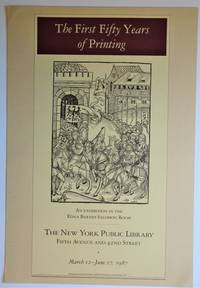 image of Exhibition Poster: THE FIRST FIFTY YEARS OF PRINTING; an Exhibition in the Edna Barnes Salomon Room, The New York Public Library, Fifth Avenue and 42nd Street, March 12 - June 27, 1987