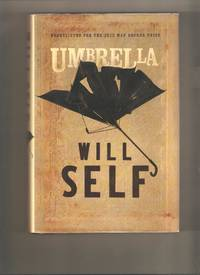 Umbrella by  Will Self - 1st Edition 1st Printing - 2012 - from Lost Pages & Forgotten Words (SKU: 003801)