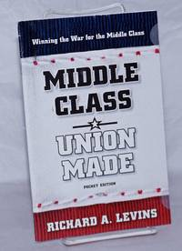 Middle Class: Union Made.  Pocket Edition by  Richard A Levins - 2008 - from Bolerium Books Inc., ABAA/ILAB (SKU: 259801)
