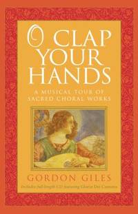 O Clap Your Hands : A Musical Tour of Sacred Choral Works