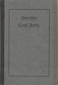 Sunshine Cook Book. A Collection of Valuable Recipes and Menus Gathered from Various Sources. By Mrs. Jennie E. Underhill