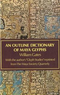 An Outline Dictionary of Maya Glyphs. With a Concordance and Analysis of Their Relationships