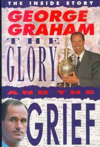 George Graham : The Glory and the Grief: His Own Inside Story by  Norman  George; Giller - Hardcover - Second Impression - 1996 - from YesterYear Books and Biblio.com