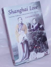image of Shanghai Love: Courtesans, Intellectuals, and Entertainment Culture, 1850-1910