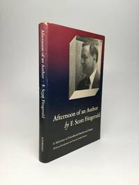 AFTERNOON OF AN AUTHOR: A Selection of Uncollected Stories and Essays, With an Introduction and Notes by Arthur Mizener
