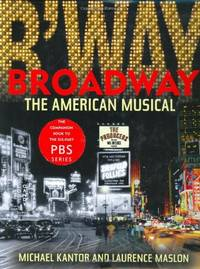 Broadway: The American Musical by Kantor, Michael