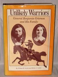 Unlikely Warriors:  General Benjamin H. Grierson