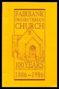 FAIRBANK PRESBYTERIAN CHURCH - 100 Years of Serving the Community 1886 - 1986