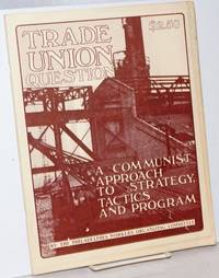 Trade Union Question: a communist approach to strategy, tactics and program by Philadelphia Workers' Organizing Committee - 1977 - from Bolerium Books Inc., ABAA/ILAB (SKU: 146873)