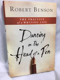 Dancing on the Head of a Pen: The Practice of a Writing Life
