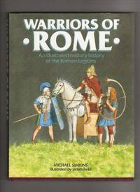 WARRIORS OF ROME.  An Illustrated Military History of the Roman Legions