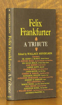 FELIX FRANKFURTER A TRIBUTE by edited by Wallace Mendelson - Hardcover - 1964 - from Andre Strong Bookseller (SKU: 34925)