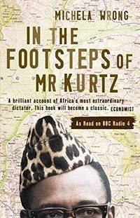 In the Footsteps of Mr Kurtz : Living on the Brink of Disaster in the Congo by Michela Wrong