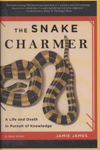 The Snake Charmer: A Life and Death in Pursuit of Knowledge, a True Story
