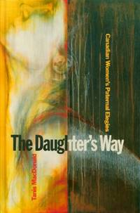 Daughter\'s Way, The: Canadian Women\'s Paternal Elegies