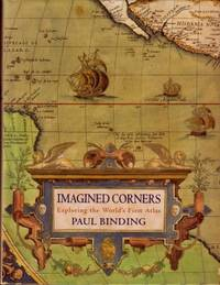 Imagined Corners : Exploring the World's First Atlas by Binding, Paul - 2003