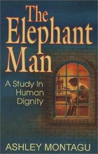 Elephant Man : A Study in Human Dignity by Ashley Montagu - Paperback - 2001 - from ThriftBooks and Biblio.com