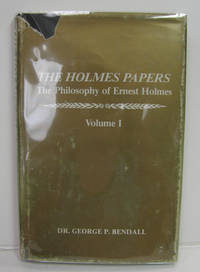 THE HOLMES PAPERS, THE PHILOSOPHY OF ERNEST HOLMES, VOLUME ONE