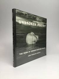 UNBROKEN POETRY: The Work of Enrique Martinez Celaya