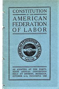 CONSTITUTION OF THE AMERICAN FEDERATION OF LABOR:  As Adopted at the Forty-sixth Annual Convention Held at Detroit, Michigan, October 4-14, Inclusive, 1926.