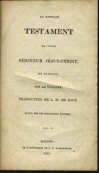 Le Nouveau Testament de Notre Seigneur Jesus-Christ, en Francais, sur la Vulgate. Traduction de L. M. De Sacy. Revue sur les meilleures editions