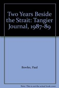 Two Years Beside the Strait: Tangier Journal  1987 89