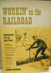 Workin\' on the Railroad:  Reminiscences from the Age of Steam