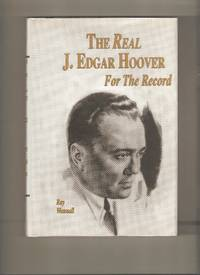 The Real J. Edgar Hoover: For The Record