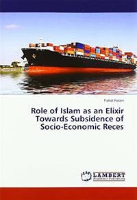 Role of Islam as an Elixir Towards Subsidence of Socio-Economic Reces