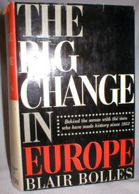 The Big Change in Europe; Behind the Scenes with the Men Who Have Made History Since 1953