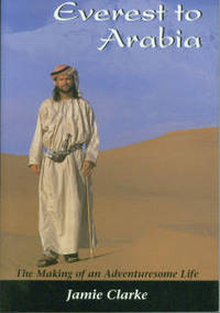 Everest To Arabia: The Making of an Adventurous Life