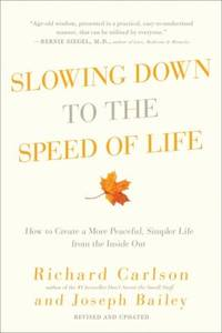 Slowing down to the Speed of Life : How to Create a More Peaceful, Simpler Life from the Inside Out