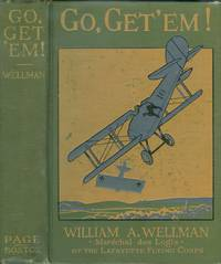 "Go, Get' Em!: The True Adventures of an American Aviator of the Lafayette  Flying Corps who was the only Yankee Flyer Fitghting over General  Pershing's Boys of the Rainbow Division in Lorraine, when they First Went  ""Over the Top"""