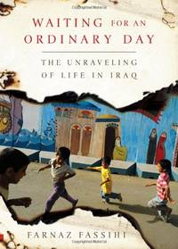 Waiting for an Ordinary Day: The Unraveling of Life in Iraq