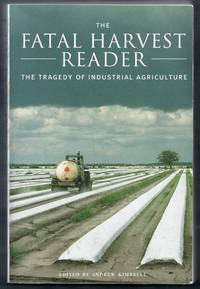 The Fatal Harvest Reader. The Tragedy of Industrial Agriculture