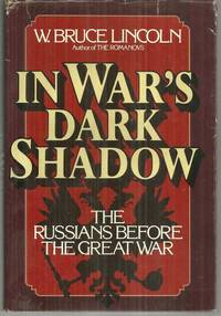 IN WAR'S DARK SHADOW The Russians before the Great War by  W. Bruce Lincoln - Hardcover - Book Club Edition - 1983 - from Gibson's Books and Biblio.com