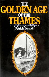 The Golden Age of the Thames by  Patricia Burstall - First Edition - 1981 - from The Parnassus BookShop and Biblio.com