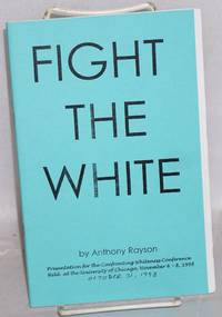 Fight the white: presentation for the Confronting Whiteness Conference held at the University of Chicago, November 6-8, 1998