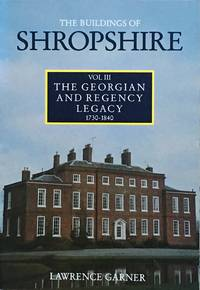 The buildings of Shropshire, vol. 3: The Georgian and  Regency Legacy 1730-1840