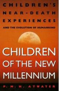 Children of the New Millennium: Children's Near-Death Experiences and the Evolution of Humankind by P.M.H. Atwater - Paperback - 1999-08-06 - from Books Express (SKU: 0609803093n)