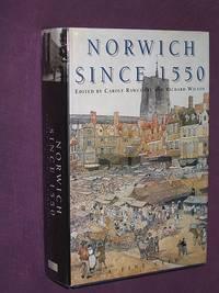 Norwich Since 1550 by Carole & Richard Wilson (Editors) with Christine Clark Rawcliffe - First Edition - 2004 - from Bookbarrow (SKU: 3220)