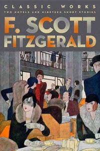 image of F. Scott Fitzgerald: Classic Works: Two Novels and Nineteen Short Stories
